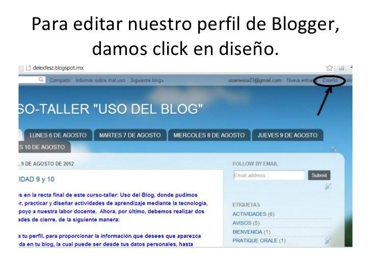 Para editar nuestro perfil de Blogger,       damos click en diseño.