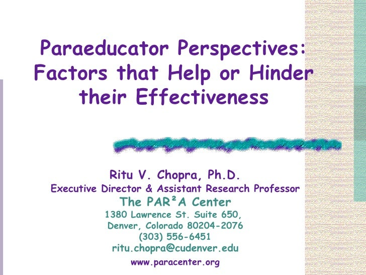 Paraeducator Perspectives: Factors that Help or Hinder their Effectiveness Ritu V. Chopra, Ph.D. Executive Director & Assi...
