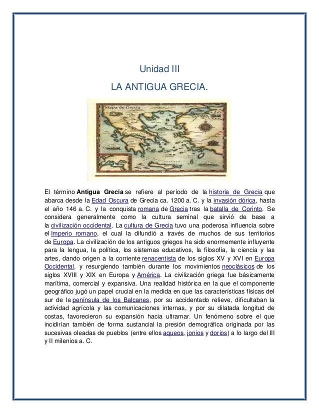 Unidad III LA ANTIGUA GRECIA. El término Antigua Grecia se refiere al período de la historia de Grecia que abarca desde la...