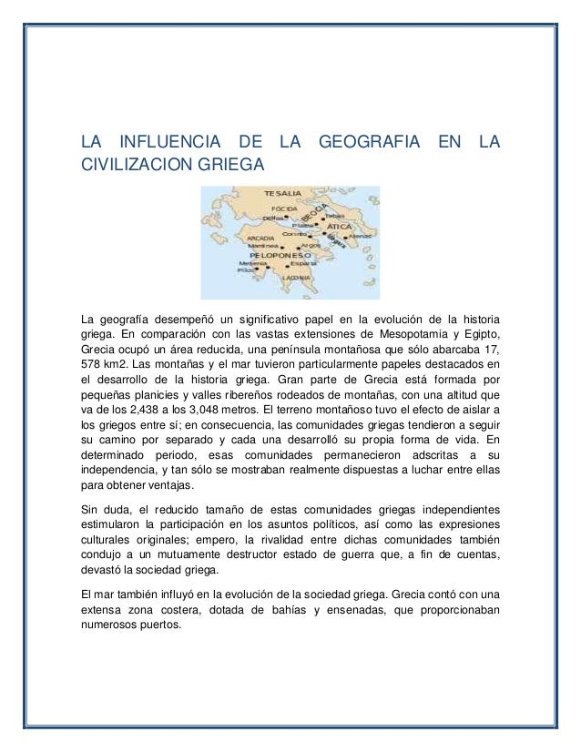 LA INFLUENCIA DE LA GEOGRAFIA EN LA CIVILIZACION GRIEGA La geografía desempeñó un significativo papel en la evolución de l...