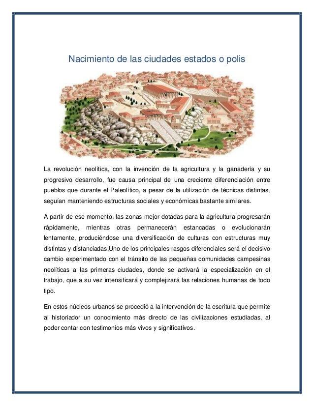 Nacimiento de las ciudades estados o polis La revolución neolítica, con la invención de la agricultura y la ganadería y su...