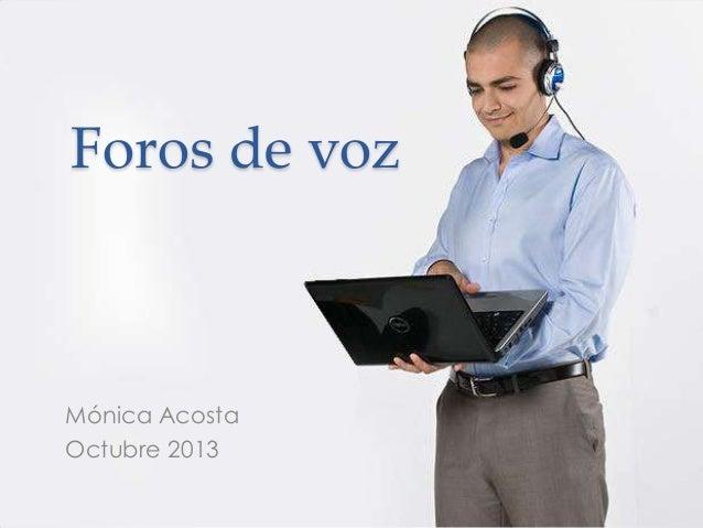 Foros de voz  Mónica Acosta Octubre 2013