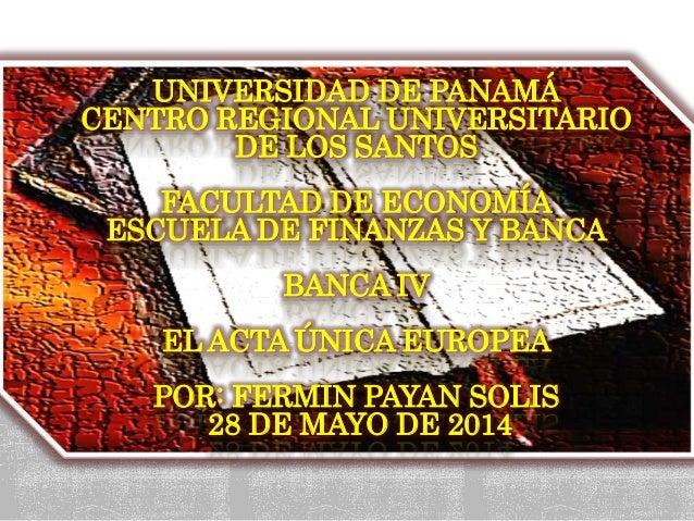 UNIVERSIDAD DE PANAMÁ CENTRO REGIONAL UNIVERSITARIO DE LOS SANTOS FACULTAD DE ECONOMÍA ESCUELA DE FINANZAS Y BANCA BANCA I...