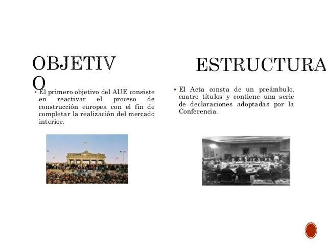  El primero objetivo del AUE consiste en reactivar el proceso de construcción europea con el fin de completar la realizac...