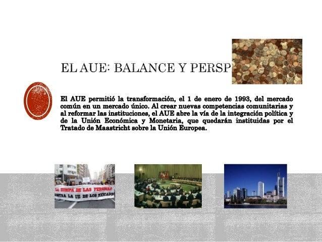 El AUE permitió la transformación, el 1 de enero de 1993, del mercado común en un mercado único. Al crear nuevas competenc...