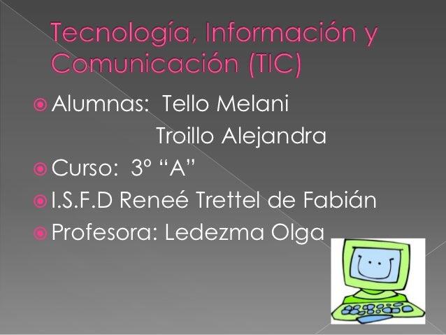 " Alumnas:    Tello Melani             Troillo Alejandra Curso: 3º ""A"" I.S.F.D Reneé Trettel de Fabián Profesora: Ledez..."