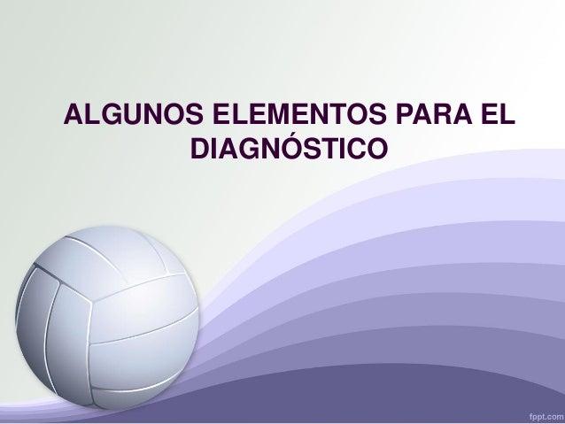 ALGUNOS ELEMENTOS PARA EL DIAGNÓSTICO