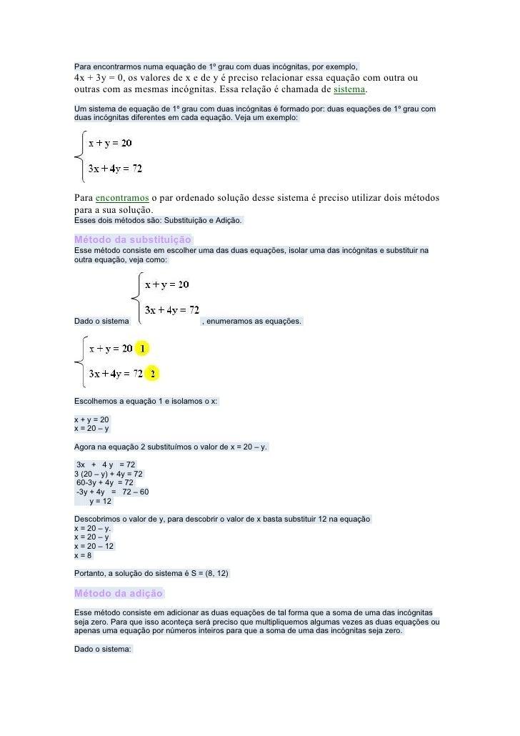 Para encontrarmos numa equação de 1º grau com duas incógnitas, por exemplo,4x + 3y = 0, os valores de x e de y é preciso r...