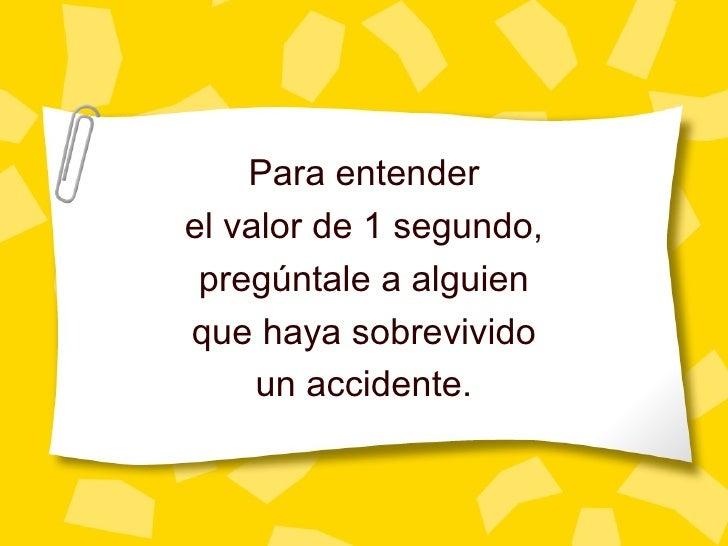 Para entender el valor de 1 segundo, preg úntale a alguien que haya sobrevivido un accidente.