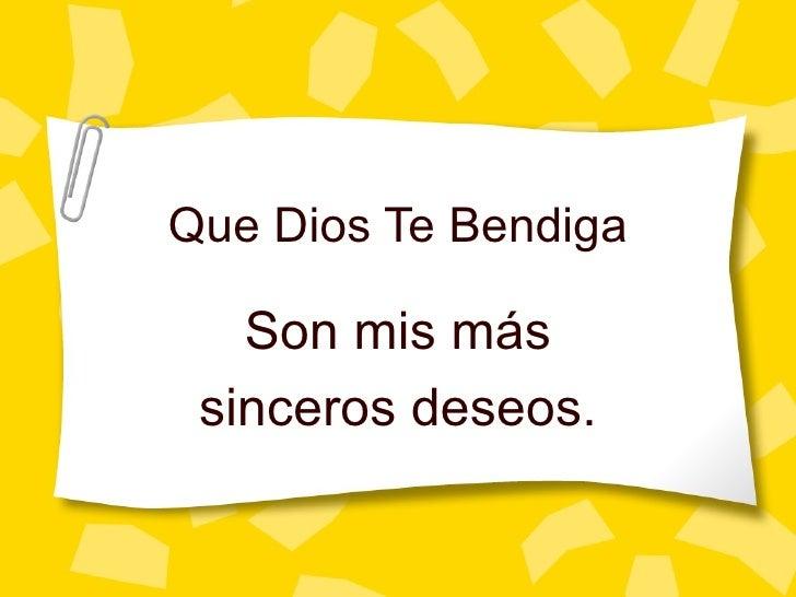 Que Dios Te Bendiga Son mis m ás sinceros deseos.