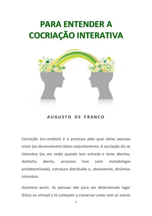 PARA ENTENDER A    COCRIAÇÃO INTERATIVA                AUGUSTO DE FRANCOCocriação (co-creation) é o processo pelo qual vár...