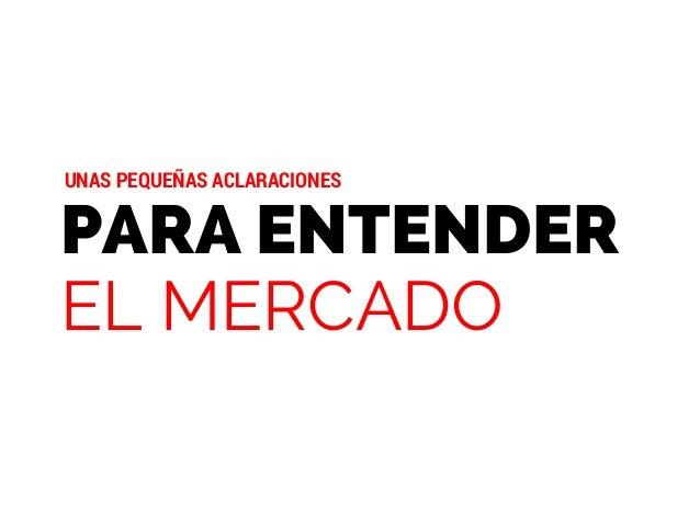 PARA ENTENDER EL MERCADO UNAS PEQUEÑAS ACLARACIONES