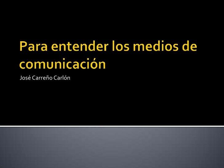Para entender los medios de comunicación<br />José Carreño Carlón<br />