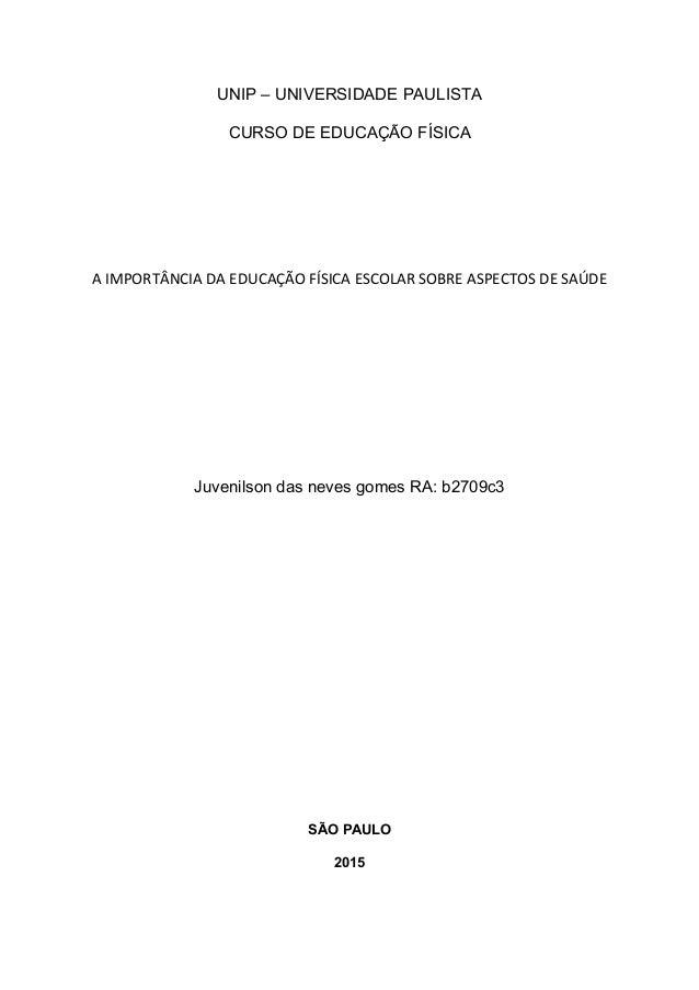 UNIP – UNIVERSIDADE PAULISTA CURSO DE EDUCAÇÃO FÍSICA A IMPORTÂNCIA DA EDUCAÇÃO FÍSICA ESCOLAR SOBRE ASPECTOS DE SAÚDE Juv...