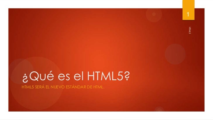 1                                        HTML5¿Qué es el HTML5?HTML5 SERÁ EL NUEVO ESTÁNDAR DE HTML.