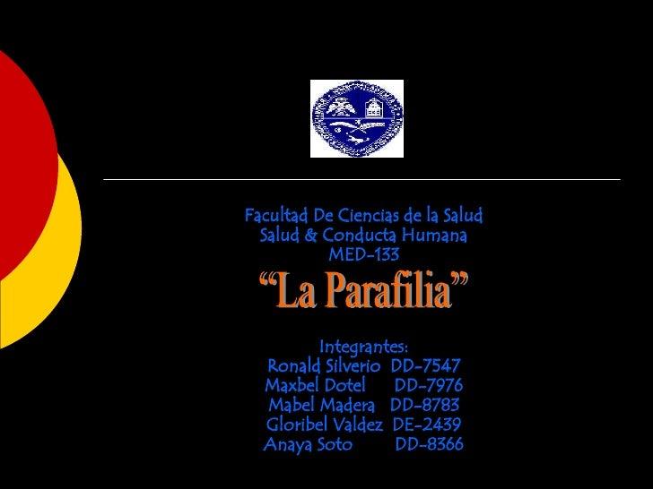 Facultad De Ciencias de la Salud Salud & Conducta Humana MED-133 Integrantes: Ronald Silverio  DD-7547 Maxbel Dotel  DD-79...