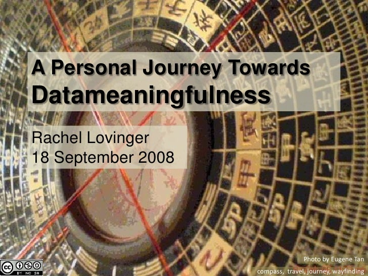 A Personal Journey Towards Datameaningfulness Rachel Lovinger 18 September 2008                                         Ph...