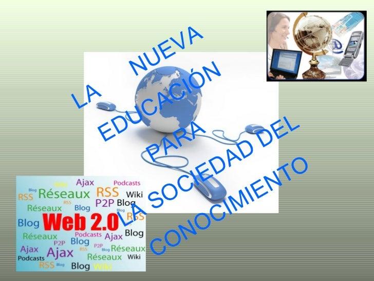 LA  NUEVA  EDUCACIÓN PARA  LA SOCIEDAD DEL  CONOCIMIENTO