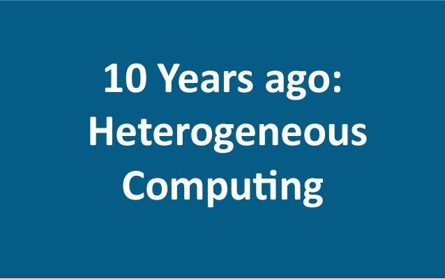 10  Years  ago:     Heterogeneous   Compu8ng