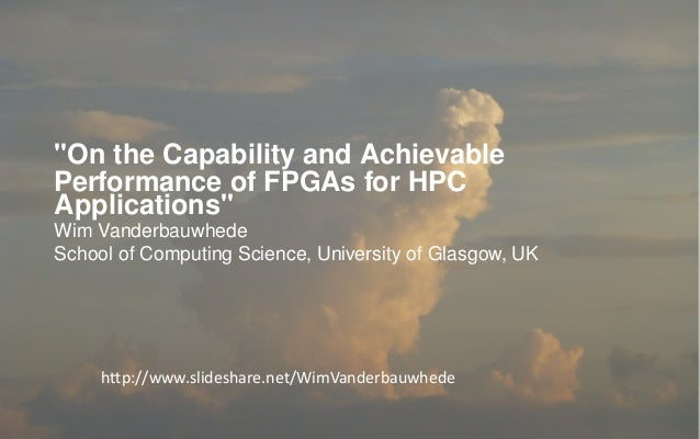 One  Codebase,  Many  Components   •  For  complex  HPC  applica6ons,  FPGAs  will  never  be  ...