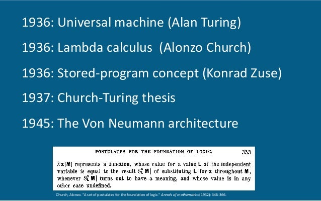 1936:  Universal  machine  (Alan  Turing)   1936:  Lambda  calculus    (Alonzo  Church)   1936:  S...
