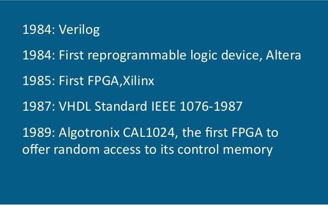 1984:  Verilog     1984:  First  reprogrammable  logic  device,  Altera   1985:  First  FPGA,Xilinx...