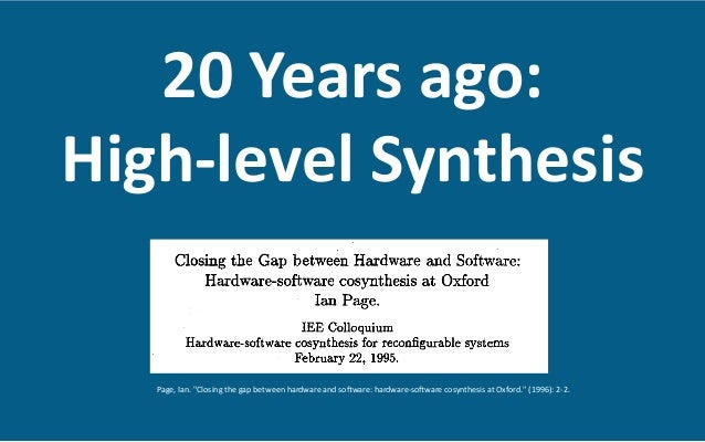 """20  Years  ago:     High-‐level  Synthesis   Page,  Ian.  """"Closing  the  gap  between  hardware ..."""