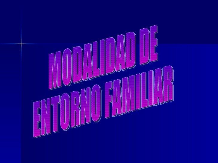 MODALIDAD DE ENTORNO FAMILIAR