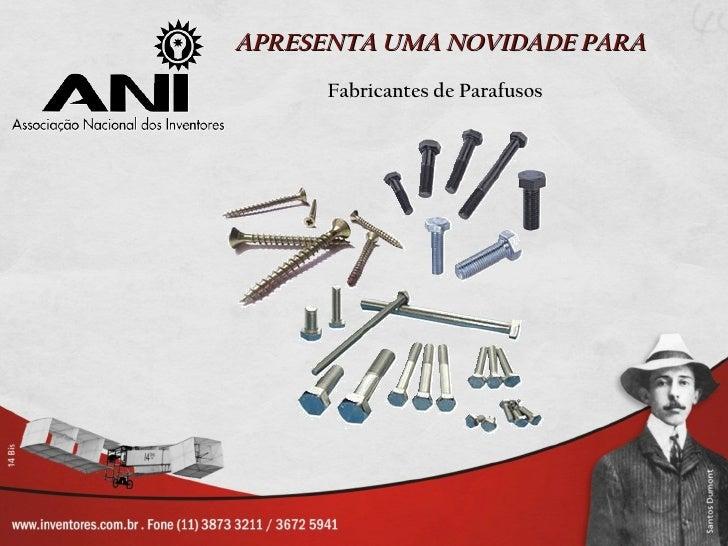 APRESENTA UMA NOVIDADE PARA      Fabricantes de Parafusos