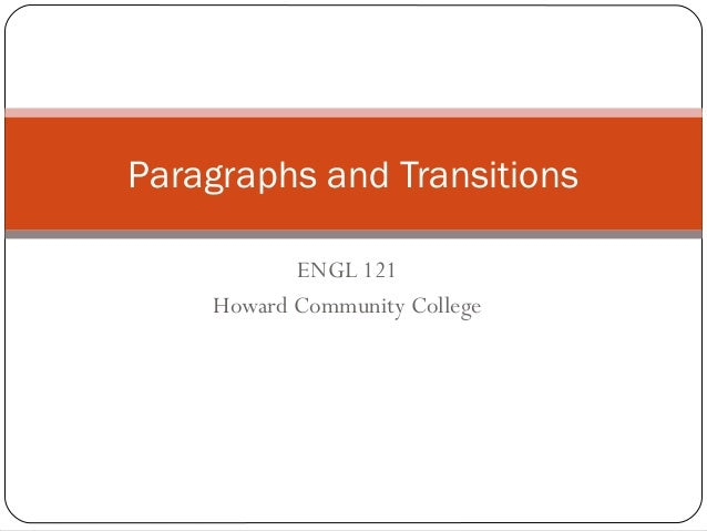 Paragraphs and Transitions           ENGL 121    Howard Community College
