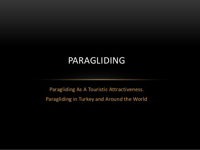 PARAGLIDING Paragliding As A Touristic Attractiveness.Paragliding in Turkey and Around the World