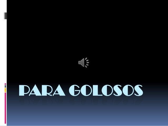 PARA GOLOSOS