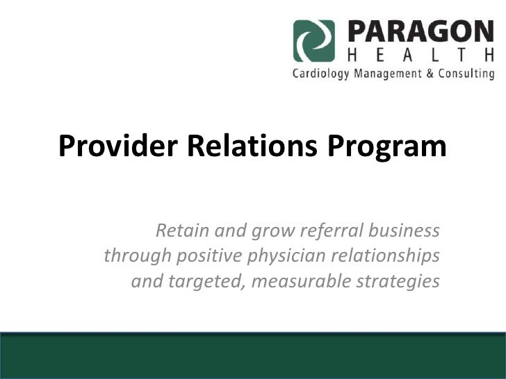 Provider Relations Program<br />Retain and grow referral business through positive physician relationships and targeted, m...