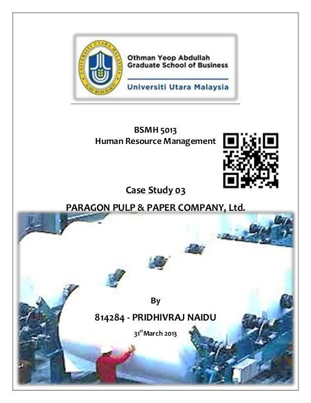 BSMH 5013Human Resource ManagementCase Study 03PARAGON PULP & PAPER COMPANY, Ltd.By814284 - PRIDHIVRAJ NAIDU31stMarch 2013