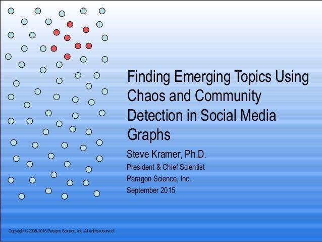 Finding Emerging Topics Using Chaos and Community Detection in Social Media Graphs Steve Kramer, Ph.D. President & Chief S...