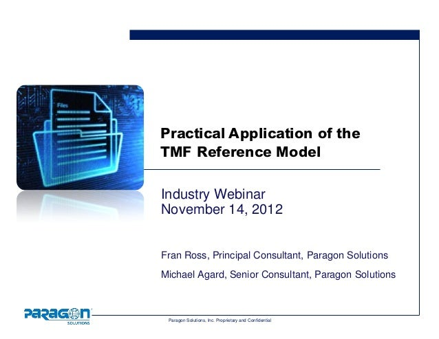 Practical Application of theTMF Reference ModelIndustry WebinarNovember 14, 2012Fran Ross, Principal Consultant, Paragon S...