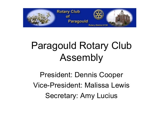 Paragould Rotary Club     Assembly  President: Dennis CooperVice-President: Malissa Lewis   Secretary: Amy Lucius