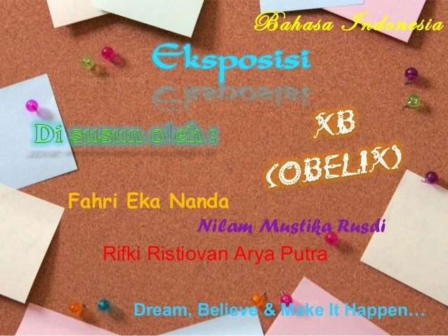 Bahasa Indonesia  Fahri Eka Nanda Nilam Mustika Rusdi Rifki Ristiovan Arya Putra Dream, Believe & Make It Happen…