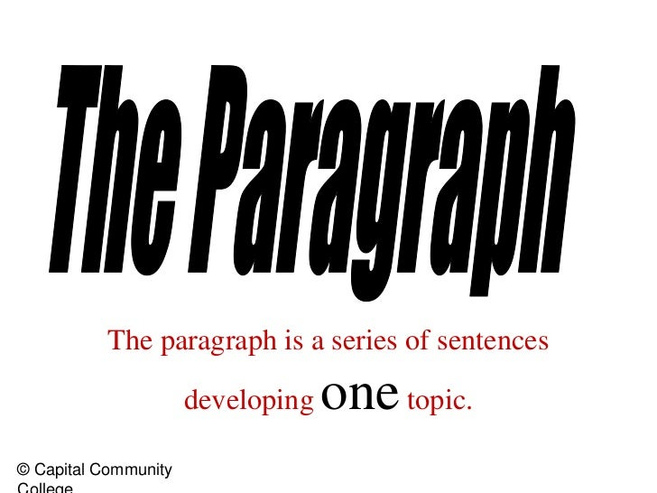 The Paragraph<br />The paragraph is a series of sentences developing one topic.<br />