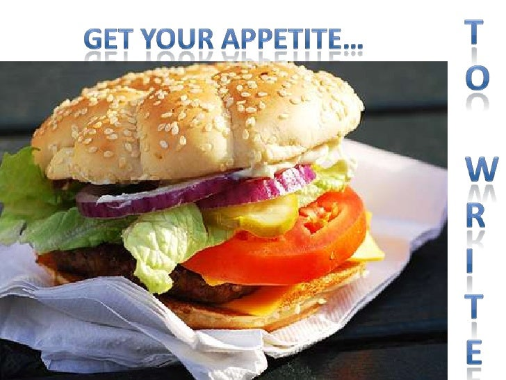 TO WRITE<br />GET YOUR APPETITE…<br />
