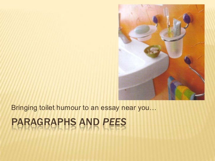 Paragraphs and PEEs<br />Bringing toilet humour to an essay near you…<br />