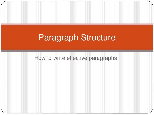 How to write effective paragraphs Paragraph Structure