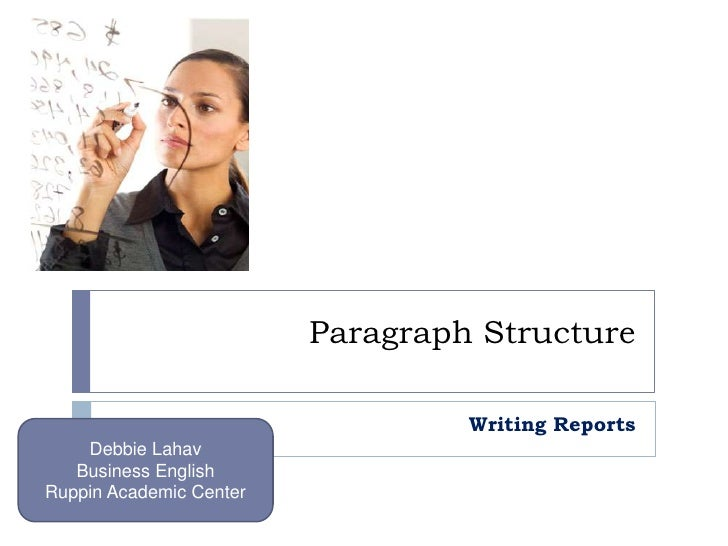 Paragraph Structure<br />Writing Reports<br />Debbie Lahav<br />Business English<br />Ruppin Academic Center<br />