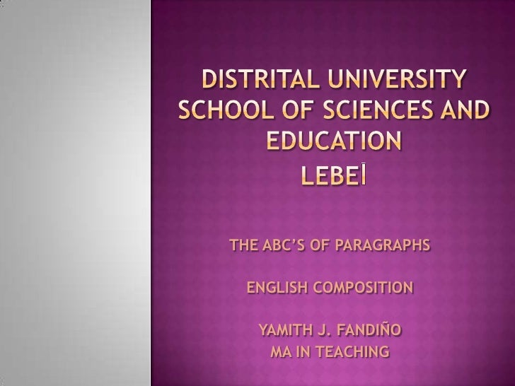 Distrital universityschool of sciences and educationlebei<br />THE ABC'S OF PARAGRAPHS<br />ENGLISH COMPOSITION <br />YAMI...