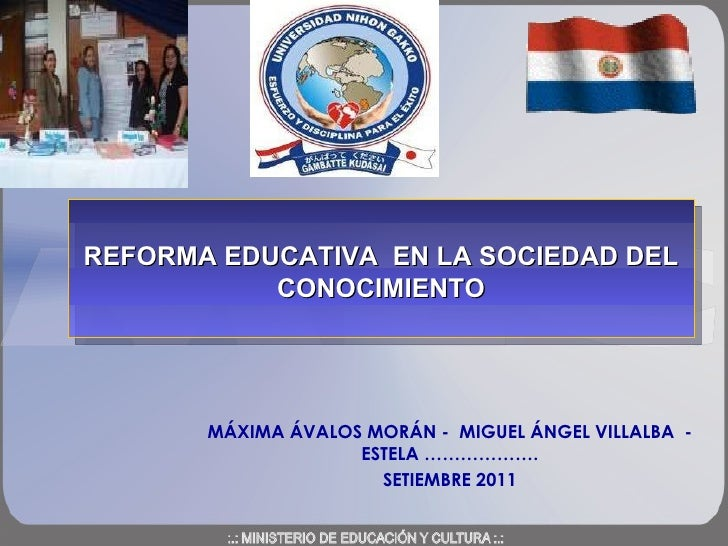 MÁXIMA ÁVALOS MORÁN -  MIGUEL ÁNGEL VILLALBA  - ESTELA ………………. SETIEMBRE 2011 REFORMA EDUCATIVA  EN LA SOCIEDAD DEL CONOCI...