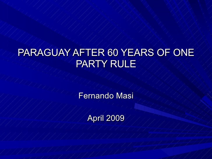 PARAGUAY AFTER 60 YEARS OF ONE PARTY RULE Fernando Masi April 2009