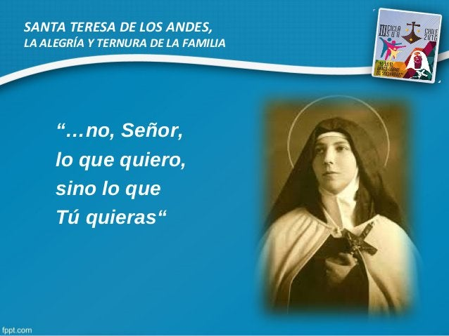 """SANTA TERESA DE LOS ANDES, LA ALEGRÍA Y TERNURA DE LA FAMILIA """"…no, Señor, lo que quiero, sino lo que Tú quieras"""""""