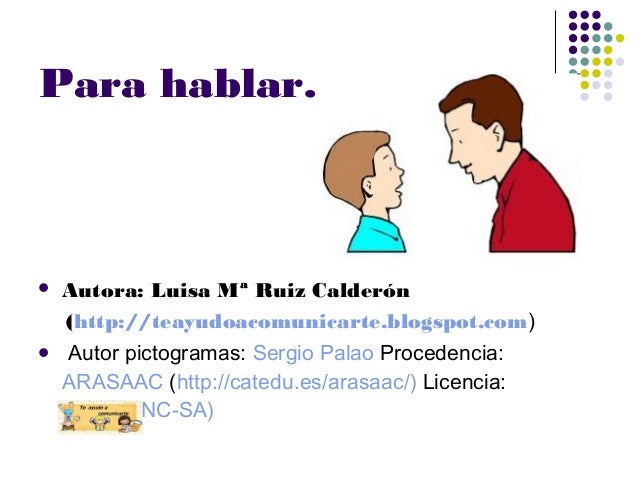 Para hablar……  Autora: Luisa Mª Ruiz Calderón (http://teayudoacomunicarte.blogspot.com)  Autor pictogramas: Sergio Palao...