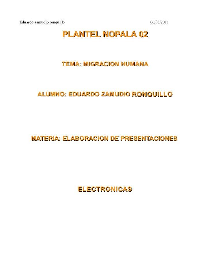 Eduardo zamudio ronquillo                       06/05/2011                       PLANTEL NOPALA 02                       T...