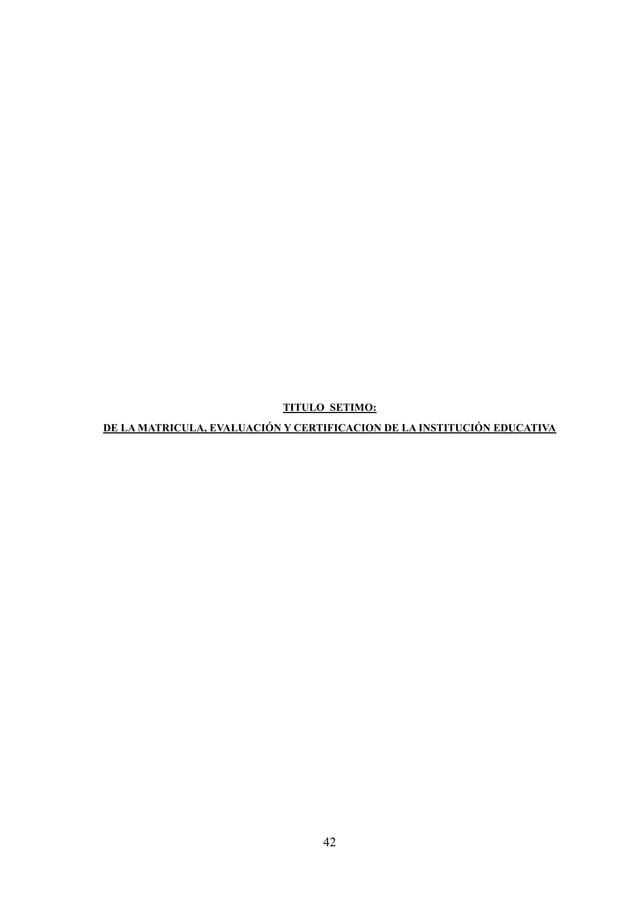 43 CAPÍTULO VII DE LA MATRCULA, EVALUACIÓN Y CERTIFICACION DE LA INSTITUCIÓN EDUCATIVA ARTÍCULO 76. El acto de matrícula y...